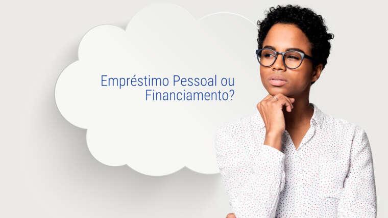 Empréstimo pessoal ou financiamento: Entenda a diferença!